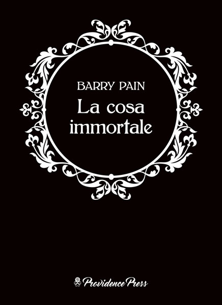 Barry Pain La Cosa Immortale